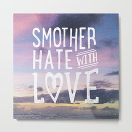 Smother Hate Metal Print
