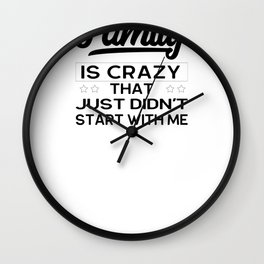 Irreverent My Whole Family is Crazy That Just Didn't Start With Me Wall Clock