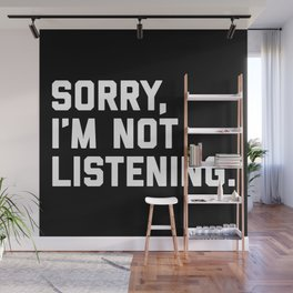 Not Listening Funny Quote Wall Mural