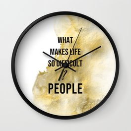What makes life so difficult ? - Movie quote collection Wall Clock