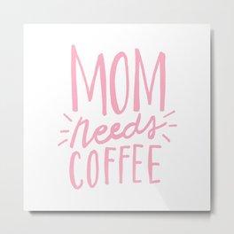 Mom needs coffee - pink lettering Metal Print