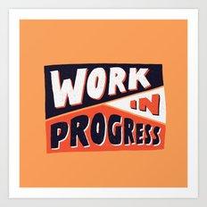 Work in Progress Art Print