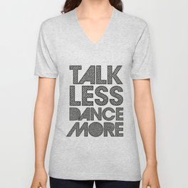 Talk less dance more Unisex V-Neck
