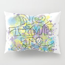 No Time to Waste Pillow Sham