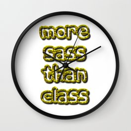 More Sass Than Class Wall Clock