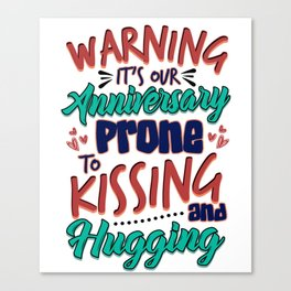 Wedding Our Anniversary Warning Prone to Kissing and Hugging Canvas Print