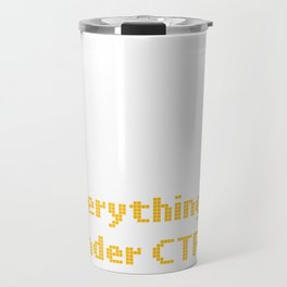 Computer Programming Don't Worry Everything Under CTRL Programmers Travel Mug