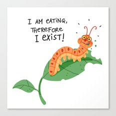 I am eating, therefore i exist Canvas Print