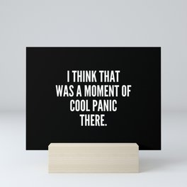 I think that was a moment of cool panic there Mini Art Print