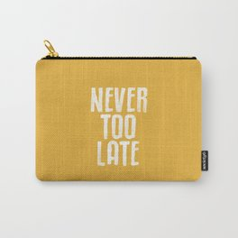NEVER TOO LATE vintage yellow motivational typography inspirational quote hand lettered home decor Carry-All Pouch