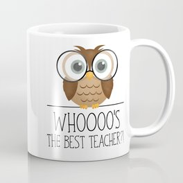 Whoooo's The Best Teacher?! Coffee Mug