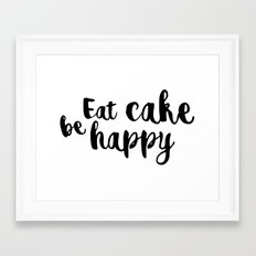 Eat cake be happy Framed Art Print