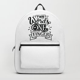 Two words one finger - Funny hand drawn quotes illustration. Funny humor. Life sayings. Backpack