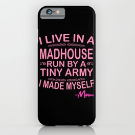 I LIVE IN A MADHOUSE RUN BY A TINY ARMY Happy iPhone Case