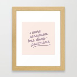 more pessimism, less disappointments Framed Art Print