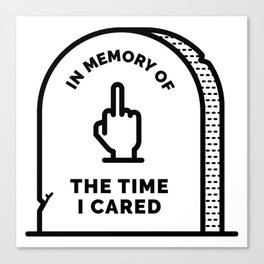 R.I.P. The Time I Cared Canvas Print