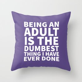 Being an Adult is the Dumbest Thing I have Ever Done (Ultra Violet) Throw Pillow