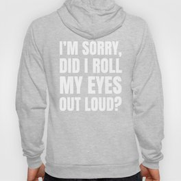 I'm Sorry Did I Roll My Eyes Out Loud (Black) Hoody