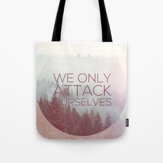 We Only Attack Ourselves Tote Bag