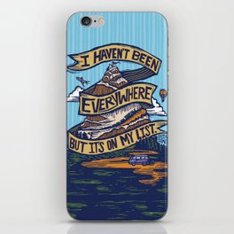 I Haven't Been Everywhere But It's On My List iPhone Skin