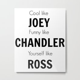 Friends - Joey, Chandler, Ross Metal Print