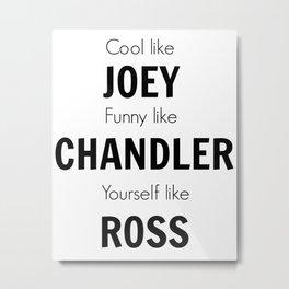 Friends - Joey, Chandler, Ross Metal Print