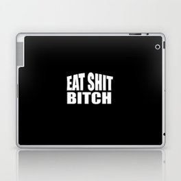 eat shit bitch funny sarcastic saying Laptop & iPad Skin