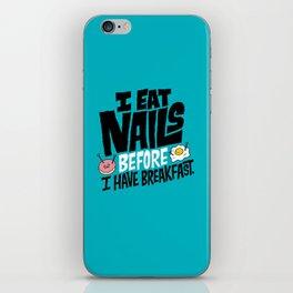I Eat Nails BEFORE Breakfast iPhone Skin