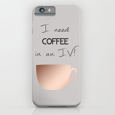 I need coffee in an IV! iPhone 6s Slim Case