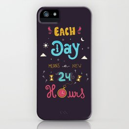 Each day means a new 24 hours iPhone Case