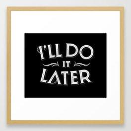 I'll do it later Framed Art Print