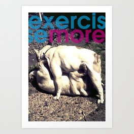 Exercise more. A PSA for stressed creatives. Art Print