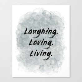 Laughing. Loving. Living. (achro) Canvas Print