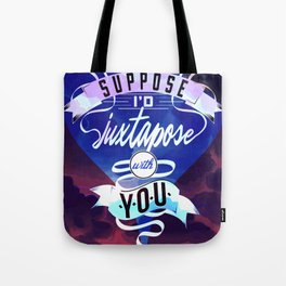 Juxtapozed with you Tote Bag