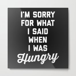 Sorry I Was Hungry Funny Quote Metal Print