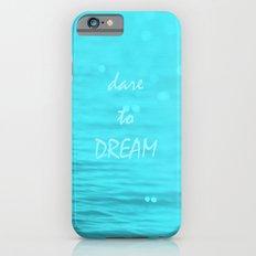 Dare to Dream  Slim Case iPhone 6s