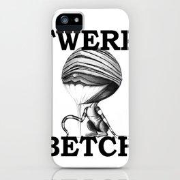 TWERK BETCH ! iPhone Case