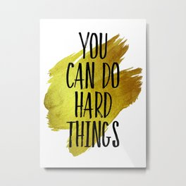 """You Can Do Hard Things"" Metal Print"