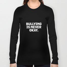 Bullying Is Never Okay - Anti-Bully Awareness Long Sleeve T-shirt