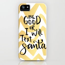 Be good or I will text Santa iPhone Case