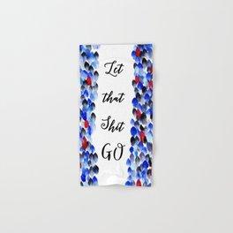 Inspirational Quote: Let That Shit Go, Let it Go, Motivation, Inspiration Hand & Bath Towel
