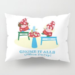 Gnome It All Office Party Pillow Sham