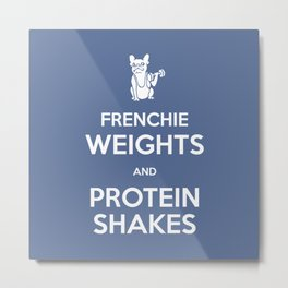 Frenchie Weights and Protein Shakes Metal Print