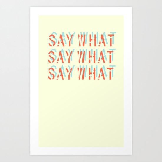 SAY WHAT Art Print