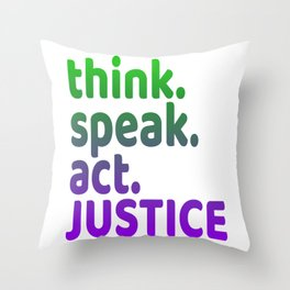 """""""Think Speak Act Justice"""" tee design with nice colors and catchy design. Makes a great gift! Throw Pillow"""