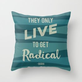 They Only Live to get Radical - Bodhi from Point Break blue colours Throw Pillow