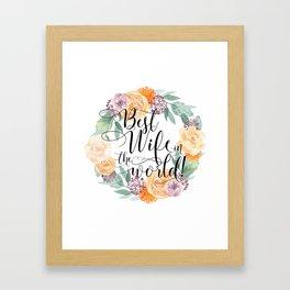 Best Wife in the world! Framed Art Print