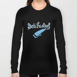 Barbershop Gift: Get Faded Barber Long Sleeve T-shirt