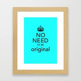 No Need to be Original Framed Art Print