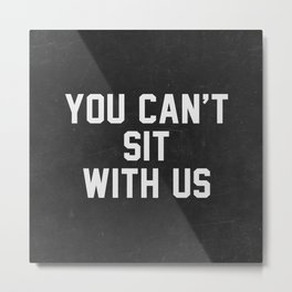 You can't sit with us - black version Metal Print